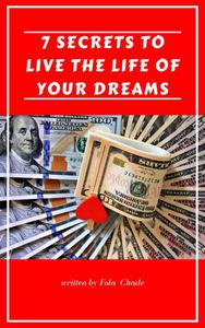 7 Secrets to Live the Life of your Dreams