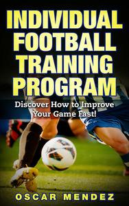Football Training Program : Discover How to Improve Your Game Fast!