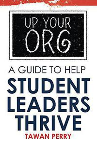 Up Your Org A Guide To Help Student Leaders Thrive