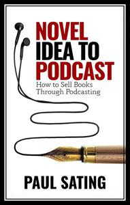 Novel Idea to Podcast: How to Sell More Books Through Podcasting