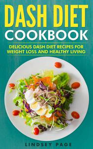 DASH Diet Cookbook: Delicious DASH Diet Recipes for Weight Loss and Healthy Living