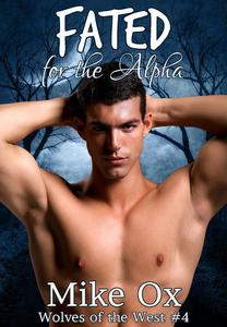 Wolves of the West #4: Fated for the Alpha (Reluctant Gay Werewolf Shifter Erotica)