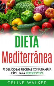 Dieta Mediterránea: 77 deliciosas recetas con una guía fácil para perder peso