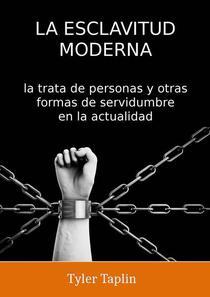 La Esclavitud Moderna: la trata de personas y otras formas de servidumbre en la actualidad