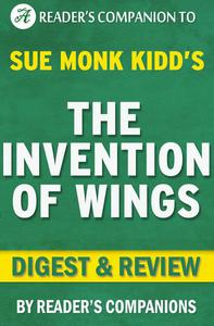 The Invention of Wings by Sue Monk Kidd Novel   Digest & Review