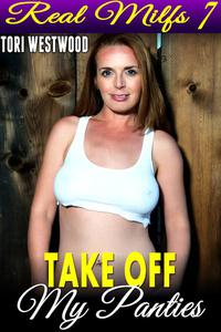 Take Off My Panties : Real MILFs 7 (MILF Cougar Mature Woman Age Gap Age Difference Erotica)