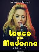 Louco por Madonna - A Rainha do Pop