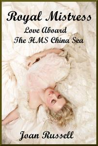 Royal Mistress: Book 2 - Love Aboard The HMS China Sea - Victorian Erotic Romance