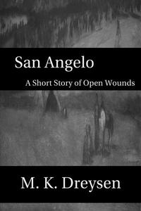 San Angelo, A Short Story of Open Wounds