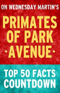 Primates of Park Avenue: Top 50 Facts Countdown