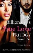The Billionaire's True Love Trilogy Boxed Set (BWWM Interracial Romance)