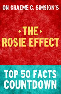 The Rosie Effect - Top 50 Facts Countdown
