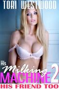 His Milking Machine 2 : His Friend Too (Lactation Threesome Erotica)