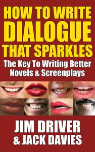 How To Write Dialogue That Sparkles: The Key To Writing Better Novels & Screenplays