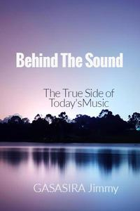Behind The Sound: The True Side of Today's Music