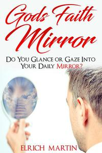God's Faith Mirror: Do You Glance or Gaze into Your Daily Mirror?