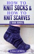 """How to Knit Socks"" & ""How to Knit Scarves"": 2 Book Bundle"