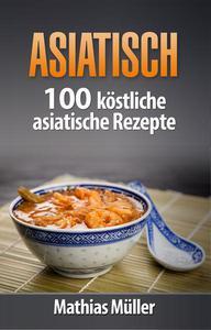 Asiatisch - 100 köstliche asiatische Rezepte aus dem Thermomix