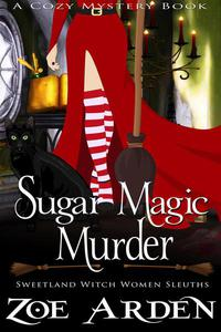 Sugar Magic Murder (#11, Sweetland Witch Women Sleuths) (A Cozy Mystery Book)