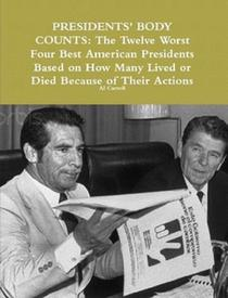 Presidents' Body Counts: The Twelve Worst and Four Best American Presidents Based on How Many Lived or Died Because of Their Actions