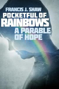 Pocketful of Rainbows: A Parable of Hope