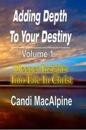 Adding Depth To Your Destiny: Deeper Insights Into Life In Christ