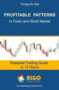 Profitable Patterns in Forex and Stock Market: Essential Trading Guide in 12 Hours