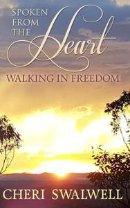 Spoken from the Heart: Walking in Freedom