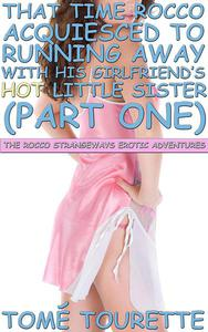 That Time Rocco Acquiesced to Running Away with His Girlfriend's Hot Little Sister (Part 1)