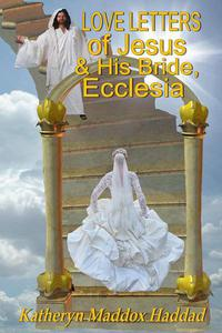 Love Letters of Jesus and His Bride, Ecclesia: Based on Song of Songs by Solomon