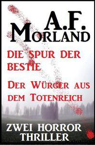 Zwei Morland Horror Thriller: Die Spur der Bestie/Der Würger aus dem Totenreich