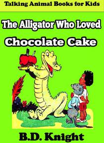 The Alligator Who Loved Chocolate Cake