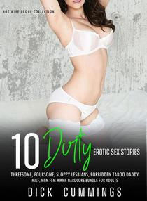 10 Dirty Erotic Sex Stories Threesome, Foursome, Sloppy Lesbians, Forbidden Taboo Daddy, MILF, MFM FFM MMMF Hardcore Bundle for Adults