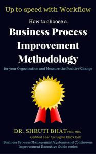 How To Choose A Business Process Improvement Methodology For Your Organization And Measure The Positive Change- Up to speed with workflow