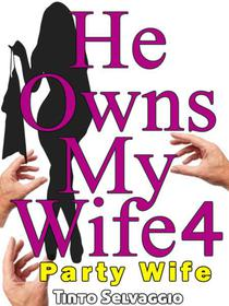 He Owns My Wife 4 - Party Wife