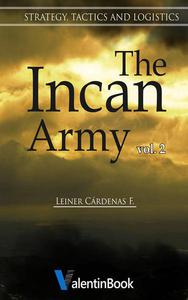 The Incan Army: Volume II Strategy, Tactics and Logistics