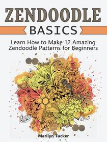 Zendoodle Basics: Learn How to Make 12 Amazing Zendoodle Patterns for Beginners