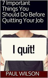 7 Important Things You Should Do Before Quitting Your Job