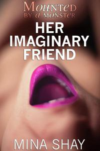 Mounted by a Monster: Her Imaginary Friend