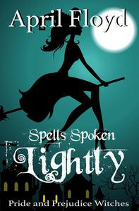 Spells Spoken Lightly: Pride and Prejudice Witches