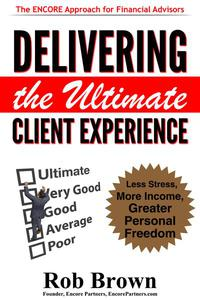 Delivering the Ultimate Client Experience: Less Stress, More Income, Greater Personal Freedom