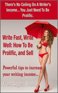 Write Fast, Write Well: How To Be Prolific, and Sell