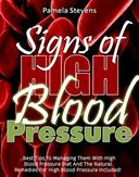 Signs Of High Blood Pressure: Best Tips To Managing Them With High Blood Pressure Diet And The Natural Remedies For High Blood Pressure Included!