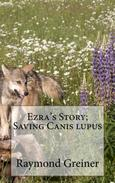 Ezra's Story; saving canis lupus