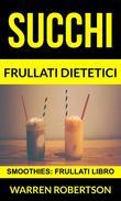 Succhi: Frullati dietetici (Smoothies: Frullati libro)