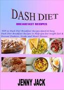 DASH DIET BREAKFAST RECIPES: Top 20 Dash Diet Breakfast Recipes-Quick & Easy Dash Diet Breakfast Recipes to Help You Lose Weight Fast & Prevent Diabetes, Stroke and Heart Disease
