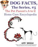 Dog Facts, The Series #5: The Pet Parent's A-to-Z Home Care Encyclopedia