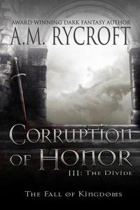 Corruption of Honor, Pt. III: The Divide