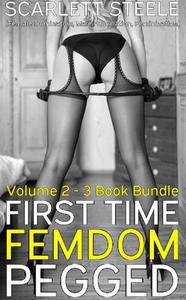 First Time Femdom Pegged (Female Domination, Male Humiliation, Feminization) - Volme 2 - 3 Book Bundle