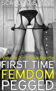First Time Femdom Pegged (Female Domination, Male Humiliation, Feminization) - Volme 2 - 3 Book Bundle